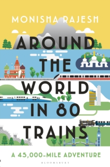 Around the World in 80 Trains : A 45,000-Mile Adventure, Hardback Book