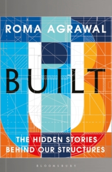 Built : The Hidden Stories Behind our Structures, Hardback Book