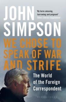 We Chose to Speak of War and Strife : The World of the Foreign Correspondent, Paperback Book