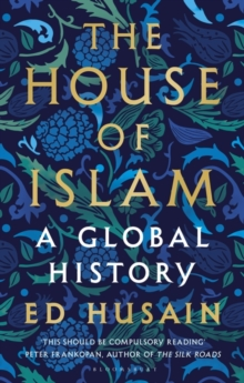 The House of Islam : A Global History, Hardback Book