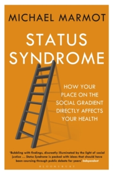 Status Syndrome : How Your Place on the Social Gradient Directly Affects Your Health, Paperback / softback Book
