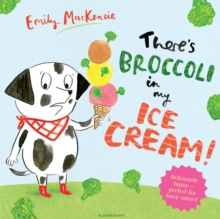 There's Broccoli in my Ice Cream!, Paperback / softback Book