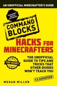 Hacks for Minecrafters: Command Blocks : An Unofficial Minecrafters Guide, EPUB eBook
