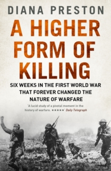 A Higher Form of Killing : Six Weeks in the First World War That Forever Changed the Nature of Warfare, Paperback Book