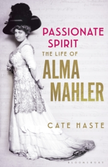 Passionate Spirit : The Life of Alma Mahler, Hardback Book