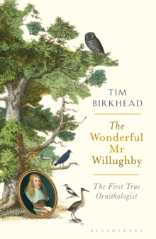 The Wonderful Mr Willughby : The First True Ornithologist, Hardback Book
