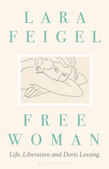 Free Woman : Life, Liberation and Doris Lessing, Hardback Book