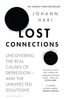 Lost Connections : Uncovering the Real Causes of Depression - and the Unexpected Solutions, Hardback Book