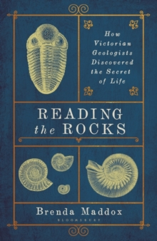 Reading the Rocks : How Victorian Geologists Discovered the Secret of Life, Hardback Book