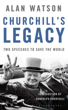 Churchill's Legacy : Two Speeches to Save the World, Hardback Book