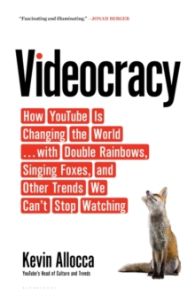 Videocracy : How YouTube is Changing the World . . . with Double Rainbows, Singing Foxes, and Other Trends We Can't Stop Watching, Paperback Book
