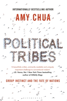 Political Tribes : Group Instinct and the Fate of Nations, Hardback Book