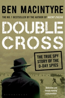 Double Cross : The True Story of The D-Day Spies, Paperback / softback Book