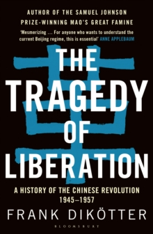 The Tragedy of Liberation : A History of the Chinese Revolution 1945-1957, Paperback Book