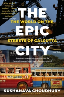 The Epic City : The World on the Streets of Calcutta, Paperback / softback Book