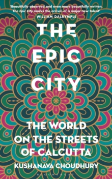 The Epic City : The World on the Streets of Calcutta, Hardback Book