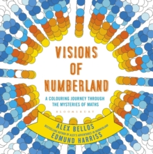 Visions of Numberland : A Colouring Journey Through the Mysteries of Maths, Paperback Book