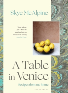 A Table in Venice : Recipes from my home, Hardback Book