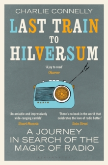 Last Train to Hilversum : A journey in search of the magic of radio, Paperback / softback Book
