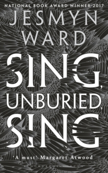 Sing, Unburied, Sing : WINNER OF THE NATIONAL BOOK AWARD 2017, Hardback Book
