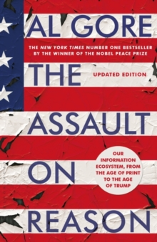 The Assault on Reason : Our Information Ecosystem, from the Age of Print to the Age of Trump, Paperback / softback Book