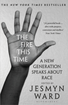 The Fire This Time : A New Generation Speaks About Race, Paperback / softback Book