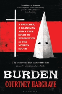 Burden : A Preacher, a Klansman and a True Story of Redemption in the Modern South, Hardback Book