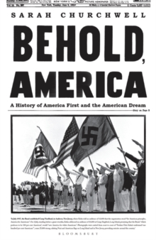 Behold, America : A History of America First and the American Dream, Hardback Book