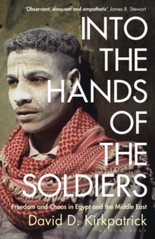 Into the Hands of the Soldiers : Freedom and Chaos in Egypt and the Middle East, Paperback / softback Book