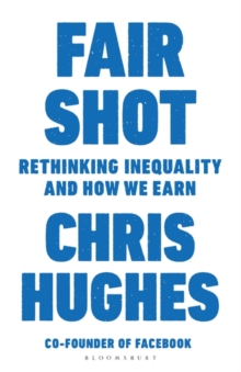 Fair Shot : Rethinking Inequality and How We Earn, Hardback Book