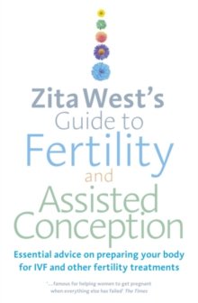 Zita West's Guide to Fertility and Assisted Conception : Essential advice on preparing your body for IVF and other fertility treatments, EPUB eBook