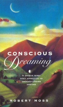 Conscious Dreaming : A Unique Nine-Step Approach to Understanding Dreams, EPUB eBook