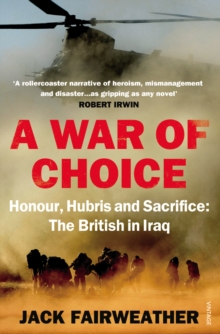 A War of Choice: Honour, Hubris and Sacrifice : The British in Iraq, EPUB eBook