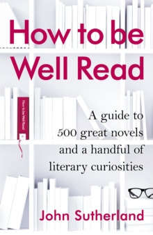 How to be Well Read : A guide to 500 great novels and a handful of literary curiosities, EPUB eBook