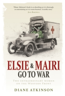 Elsie and Mairi Go to War : Two Extraordinary Women on the Western Front, EPUB eBook