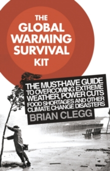The Global Warming Survival Kit : The Must-have Guide To Overcoming Extreme Weather, Power Cuts, Food Shortages And Other Climate Change Disasters, EPUB eBook