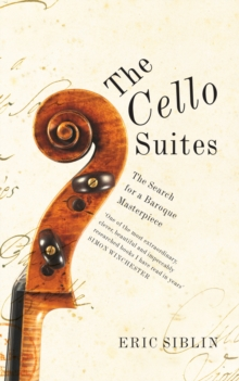 The Cello Suites : In Search of a Baroque Masterpiece, EPUB eBook