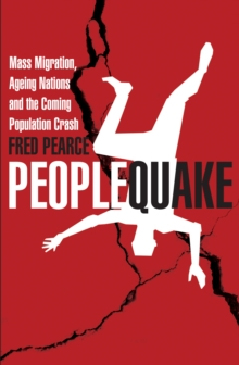 Peoplequake : Mass Migration, Ageing Nations and the Coming Population Crash, EPUB eBook
