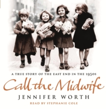 Call The Midwife : A True Story Of The East End In The 1950s, CD-Audio Book