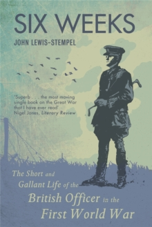 Six Weeks : The Short and Gallant Life of the British Officer in the First World War, Paperback / softback Book