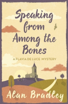 Speaking from Among the Bones : A Flavia de Luce Mystery Book 5, Paperback / softback Book