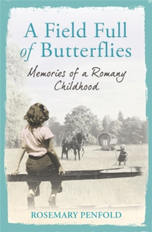 A Field Full of Butterflies : Memories of a Romany Childhood, Paperback / softback Book