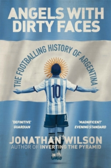 Angels with Dirty Faces : The Footballing History of Argentina, Paperback Book