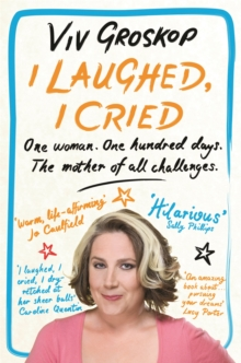 I Laughed, I Cried : One Woman, One Hundred Days, the Mother of All Challenges, Paperback Book