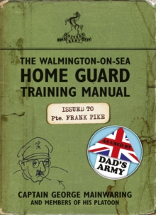 The Walmington-on-Sea Home Guard Training Manual : As Used by Dad's Army, Paperback Book