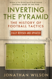 Inverting the Pyramid : The History of Football Tactics, Paperback Book
