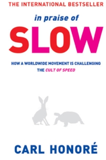 In Praise of Slow : How a Worldwide Movement is Challenging the Cult of Speed, EPUB eBook