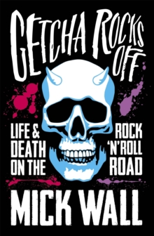 Getcha Rocks Off : Sex & Excess. Bust-Ups & Binges. Life & Death on the Rock `N' Roll Road, Paperback Book