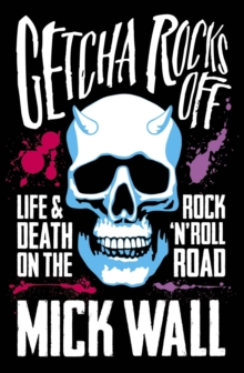 Getcha Rocks Off : Sex & Excess. Bust-Ups & Binges. Life & Death on the Rock  N  Roll Road, EPUB eBook