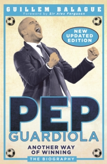 Pep Guardiola : Another Way of Winning: The Biography, EPUB eBook